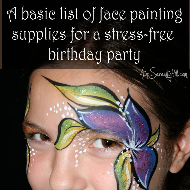 Face painting at birthday parties...the supply list! • AtopSerenityHill.com