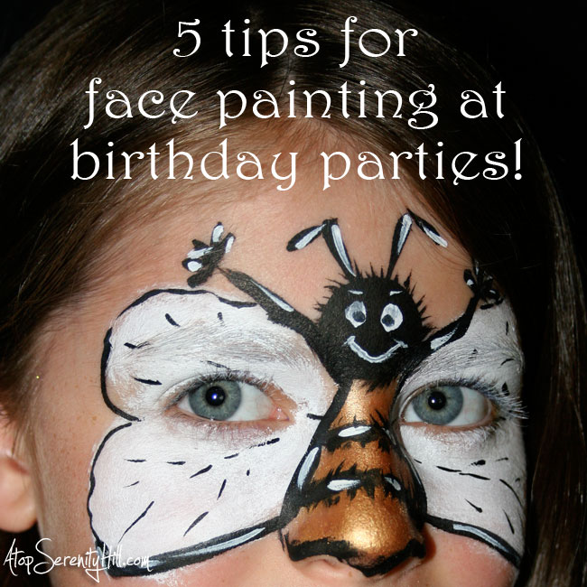 5 tips for face painting at birthday parties with success! • AtopSerenityHill.com #facepainting #birthdayparty